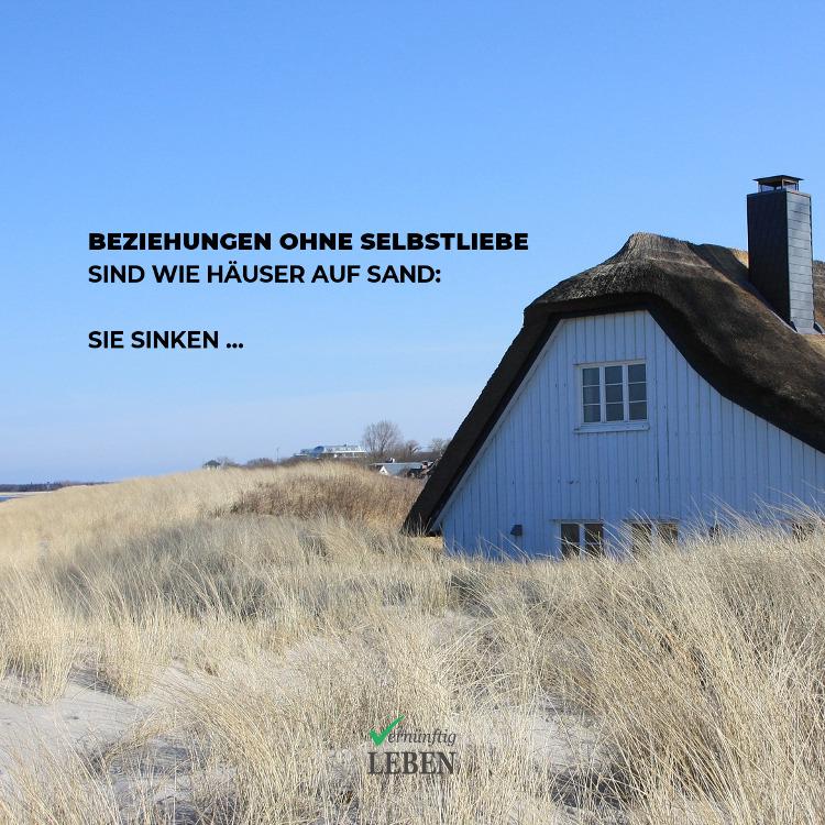 Selbstliebe: Beziehungen ohne Selbstliebe sind wie ein Häuser auf Sand: Sie sinken
