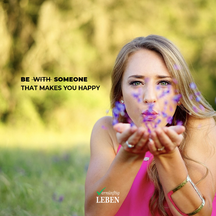 Selbstliebe: Be someone that makes you happy
