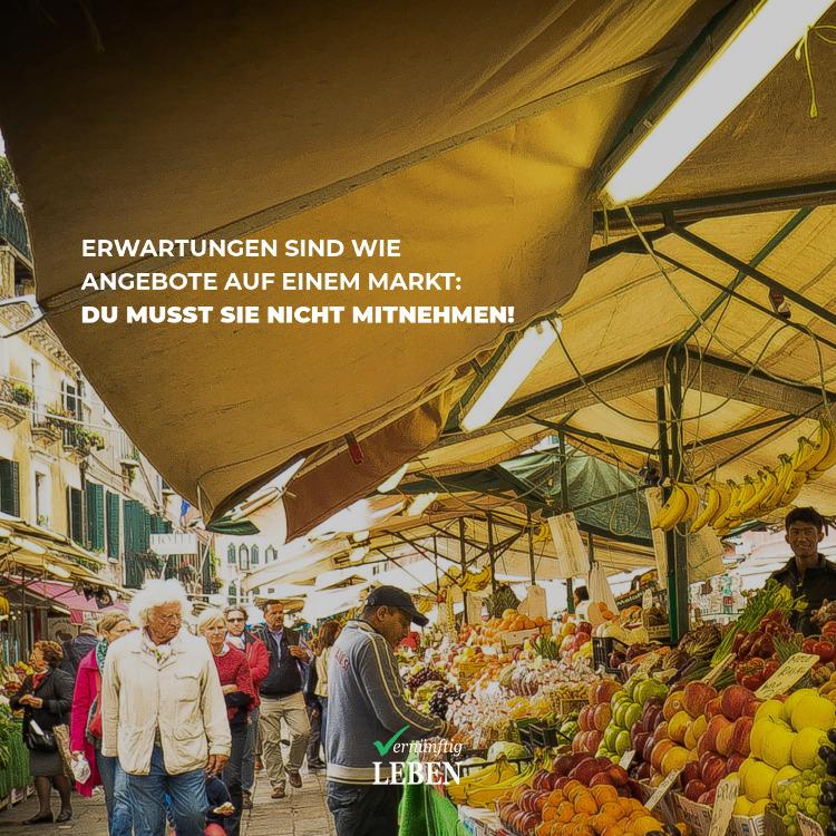 Erwartungen sind wie Angebote auf einem Markt: Du musst sie nicht mitnehmen!